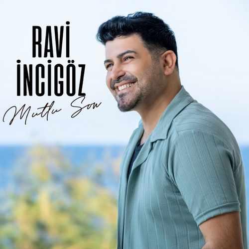 دانلود موزیک جدید Ravi İncigöz Mutlu Son